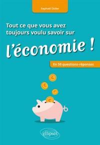Tout ce que vous avez toujours voulu savoir sur l'économie ! : en 50 questions-réponses