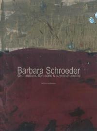 Barbara Schroeder : germinations, floraisons & autres sinuosités