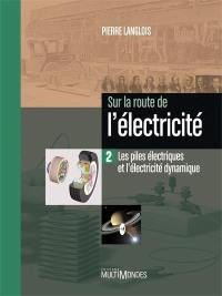 Sur la route de l'électricité. Volume 2, Les piles électriques et l'électricité dynamique