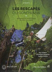 Les rescapés du Gondwana : une aventure scientifique au coeur du vivant