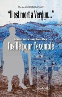 Il est mort à Verdun... : Jean-Louis Lasplacettes, fusillé pour l'exemple
