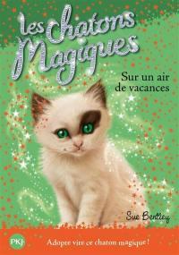 Les chatons magiques. Volume 15, Sur un air de vacances