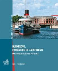 Dunkerque, l'armateur et l'architecte : la reconquête des espaces portuaires : Nord-Pas de Calais