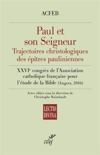 Paul et son Seigneur : trajectoires christologiques des épîtres pauliniennes