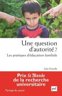 Une question d'autorité ? : les pratiques d'éducation familiale