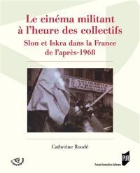 Le cinéma militant à l'heure des collectifs : Slon et Iskra dans la France de l'après 1968