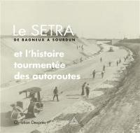 Le SETRA, de Bagneux à Sourdun : et l'histoire tourmentée des autoroutes
