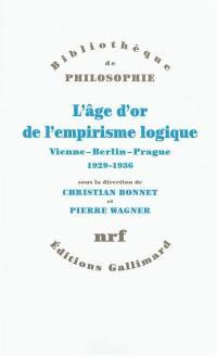L'âge d'or de l'empirisme logique : Vienne, Berlin, Prague, 1929-1936 : textes de philosophie des sciences