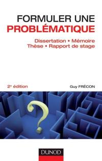 Formuler une problématique : dissertation, mémoire, thèse, rapport de stage