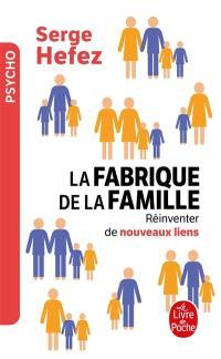 La fabrique de la famille : réinventer de nouveaux liens