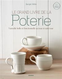 Le grand livre de la poterie : vaisselle belle et fonctionnelle au tour et sans tour