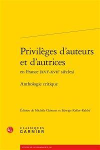 Privilèges d'auteurs et d'autrices en France (XVIe-XVIIe siècles) : anthologie critique