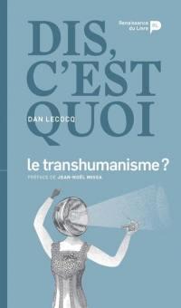 Dis, c'est quoi le transhumanisme ?
