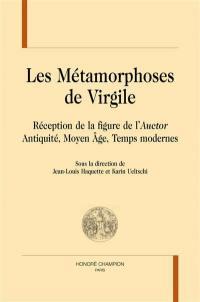 Les métamorphoses de Virgile : réception de la figure de l'Auctor : Antiquité, Moyen Age, Temps modernes