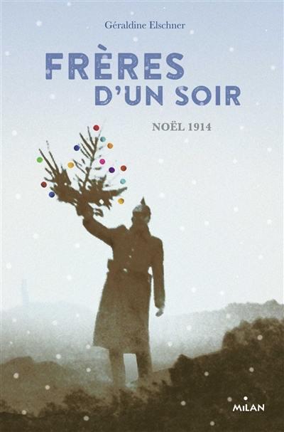 Frères d'un soir : quatre soldats, quatre récits : un soir de paix dans les tranchées, Noël 14