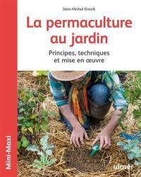 La permaculture au jardin : principes, techniques et mise en oeuvre