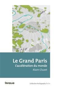 Le Grand Paris : l'accélération du monde