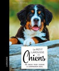 Le petit Larousse des chiens : choisir, connaître, comprendre, soigner : 420 races pour choisir le compagnon idéal