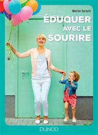 Eduquer avec le sourire : comment passer des conflits à l'harmonie et retrouver le bonheur d'être parent