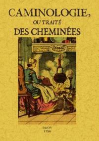 Caminologie, ou Traité des cheminées : contenant des obfervations fur les différentes caufes qui font fumer les cheminées, avec des moyens pour corriger ce défaut
