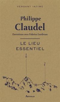 Le lieu essentiel : entretiens avec Fabrice Lardreau
