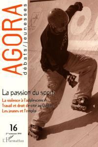 Agora débats jeunesse. n° 16, La passion du sport