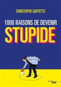 1.000 raisons de devenir stupide