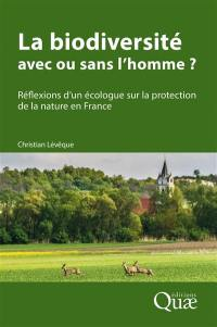 La biodiversité : avec ou sans l'homme ? : réflexions d'un écologue sur la protection de la nature en France