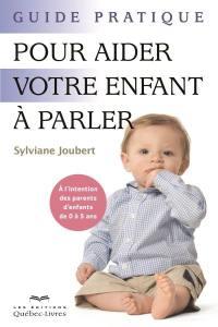 Guide pratique pour aider votre enfant à parler  : à l'intention des parents d'enfants de 0 à 5 ans