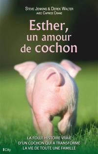 Esther, un amour de cochon : la folle histoire vraie d'un cochon qui a transformé la vie d'une famille