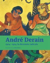 André Derain : 1904-1914, la décennie radicale