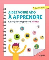 Aidez votre ado à apprendre : 80 techniques pédagogiques et positives en images