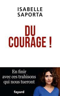 Du courage ! : en finir avec ces trahisons qui nous tueront