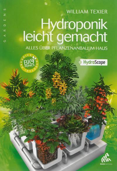 Hydroponik leicht gemacht : alles über Pflanzenanbau im Haus + Hydroscope