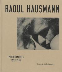 Raoul Hausmann : photographies 1927-1936