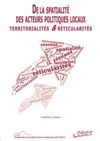 De la spatialité des acteurs politiques locaux : territorialités & réticularités
