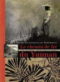 Le chemin de fer du Yunnan : une aventure française en Chine