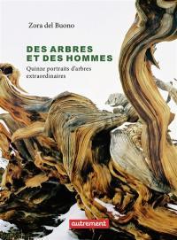 Des arbres et des hommes : quinze portraits d'arbres extraordinaires