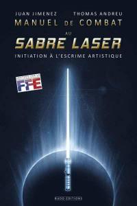 Manuel de combat au sabre laser : initiation à l'escrime artistique
