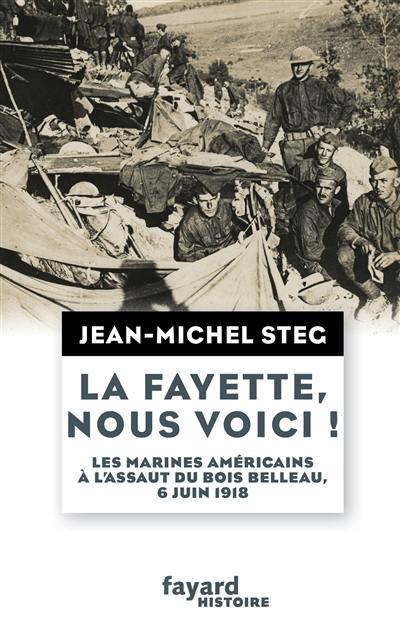 La Fayette, nous voici ! : les marines américains à l'assaut du bois Belleau, 6 juin 1918