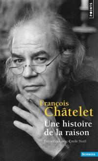 Une histoire de la raison : entretiens avec Emile Noël