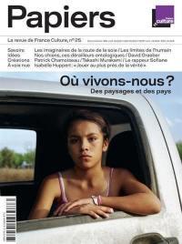 France Culture papiers. n° 25, Où vivons-nous ? : des paysages et des pays