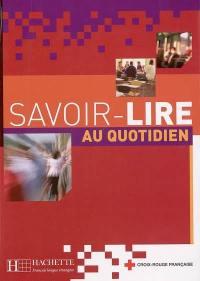 Savoir lire au quotidien : apprentissage de la lecture et de l'écriture en français