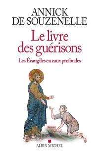 Le livre des guérisons : les Evangiles en eaux profondes