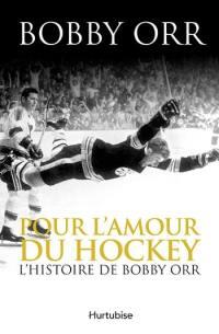 Pour l'amour du hockey  : l' histoire de Bobby Orr