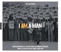 I am a Man, photographies et luttes pour les droits civiques dans le Sud des Etats-Unis, 1960-1970