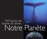 365 façons de sauver et aimer notre planète