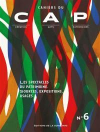 Cahiers du CAP : création, arts, patrimoines. n° 6, Les spectacles du patrimoine