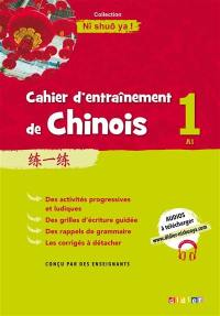 Cahier d'entraînement de chinois. Volume 1, A1