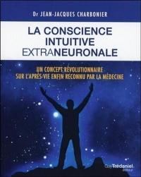 La conscience intuitive extraneuronale : un concept révolutionnaire sur l'après-vie enfin reconnu par la médecine